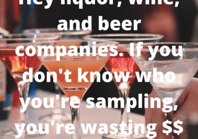 Customer Sampling. Big Liquor Budgets $10 to $15 per. But for What?